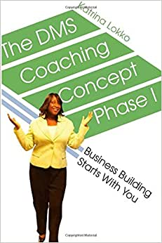 The DMS Coaching Concept Phase I: Business Building Starts With You