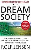 img - for The Dream Society: How the Coming Shift from Information to Imagination Will Transform Your Business book / textbook / text book