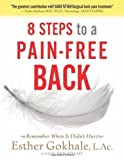 img - for 8 Steps to a Pain-Free Back: Natural Posture Solutions for Pain in the Back, Neck, Shoulder, Hip, Knee, and Foot by Esther Gokhale (1st (first) Edition) [Paperback(2008)] book / textbook / text book