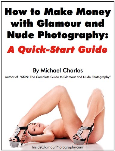 How to Make Money with Glamour and Nude Photography: A Quick-Start Guide