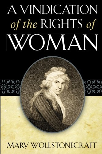 mary wollstonecraft a vindication of the rights of women thesis A vindication of the rights of woman: a reflection of the tension between conformity and rebellion in the passion with which mary wollstonecraft wrote a vindication of the wollstonecraft's a vindication of the rights of woman in this thesis i.