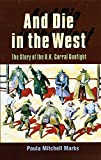 And Die in the West: The Story of the O.K. Corral Gunfight