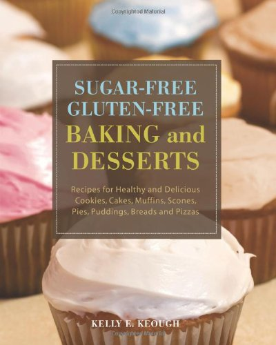 Sugar-Free Gluten-Free Baking And Desserts: Recipes For Healthy And Delicious Cookies, Cakes, Muffins, Scones, Pies, Puddings, Breads And Pizzas back-393947