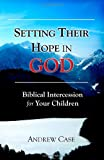 img - for Setting Their Hope in GOD: Biblical Intercession For Your Children book / textbook / text book