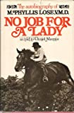 img - for No Job for a Lady: The Autobiography of M. Phyllis Lose, V. M. D book / textbook / text book