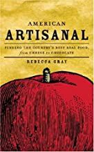 American Artisanal Finding the Country39s Best Real Food from Cheese to Chocolate