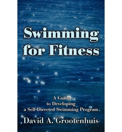 [ Swimming for Fitness: A Guide to Developing a Self-Directed Swimming Program By Grootenhuis, David A ( Author ) Paperback 2002 ] (Self Directed Writers compare prices)