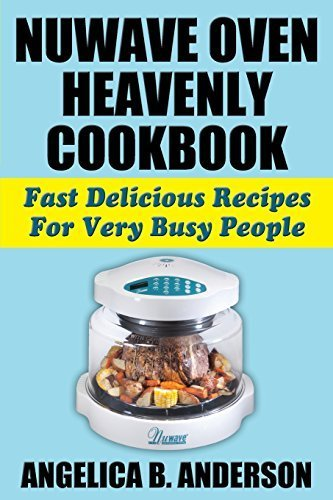 NuWave Oven Heavenly Cookbook: Fast Delicious Recipes For Very Busy People by Anderson, Angelica B (September 8, 2014) Paperback (Nuwave Cover compare prices)