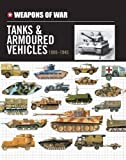 Weapons of War Tanks & Armored Vehicles 1900-1945