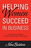 img - for Helping Women Succeed in Business by Nina Baldwin (2013) Paperback book / textbook / text book