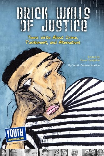 Brick Walls of Justice: Teens Write about Crime, Punishment, and Alternatives