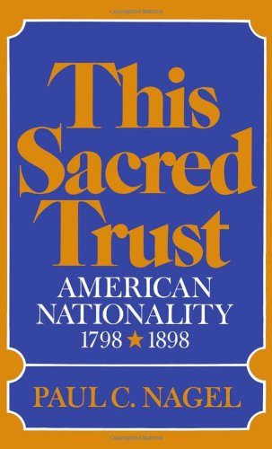 This Sacred Trust: American Nationality 1798-1898