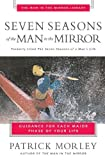 Seven Seasons of the Man in the Mirror: Guidance for Each Major Phase of Your Life (Man in the Mirror Library) (0310243076) by Morley, Patrick