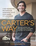 Carters Way: A No-Nonsense Method for Designing Your Own Super Stylish Home