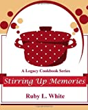 img - for Stirring Up Memories: A Legacy Cookbook Series (A Legacy of Love) (Volume 1) book / textbook / text book