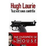 Tout est sous contr�lepar Hugh Laurie
