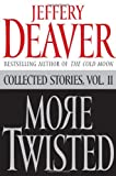 Jeffery Deaver More Twisted Collected Stories Vol. II: 2