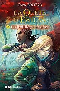 La qu�te d'Ewilan, Tome 2 : Les fronti�res de glace par Pierre Bottero
