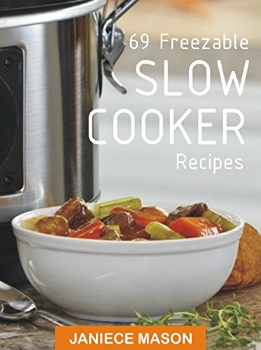 69 Freezable SLOW COOKER Recipes by JANIECE MASON