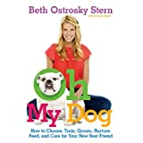 Oh My Dog: How to Choose, Train, Groom, Nurture, Feed, and Care for Your New Best Friend ~ Beth Ostrosky Stern