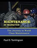 img - for Maintenance in Transition: The Journey to World Class Maintenance by Tomlingson, Paul (2014) Paperback book / textbook / text book
