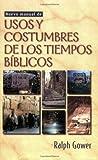 Nuevo manual de usos y costumbres de los tiempos biblicos (Spanish Edition) (0825412803) by Gower, Ralph