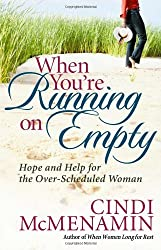 When You're Running on Empty: Hope and Help for the Over-Scheduled Woman