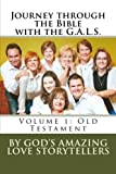 img - for Journey through the Bible with the G.A.L.S.: Volume 1: Old Testament by God's Amazing Love Storytellers (2015-08-15) book / textbook / text book