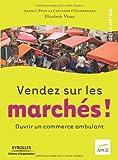 Vendez sur les marchés ! : Ouvrir un commerce ambulant...