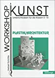 Image de Workshop Kunst. Unterrichtsideen für die Klassen 5-10: Workshop Kunst: Band 4: Plastik /