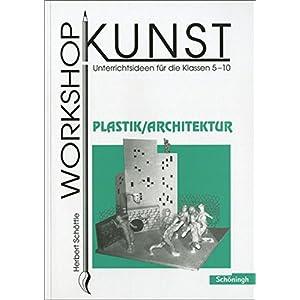 Workshop Kunst. Unterrichtsideen für die Klassen 5-10: Workshop Kunst: Band 4: Plastik /