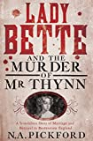 Lady Bette and the Murder of Mr Thynn: A Scandalous Story of Marriage and Betrayal in Restoration England
