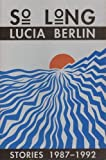img - for So Long: Stories 1987-1992 by Lucia Berlin (1993) Paperback book / textbook / text book