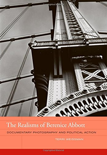 The Realisms of Berenice Abbott: Documentary Photography and Political Action (The Phillips Book Prize Series)