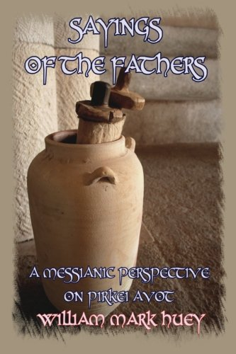 Sayings of the Fathers: A Messianic Perspective on Pirkei Avot