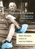 Dear Professor Einstein * Albert Einsteins Letters To/From Children