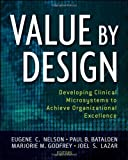 img - for Value by Design: Developing Clinical Microsystems to Achieve Organizational Excellence by Nelson, Eugene C., Batalden, Paul B., Godfrey, Marjorie M., (2011) Paperback book / textbook / text book