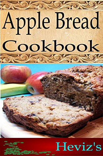 Apple Bread 101. Delicious, Nutritious, Low Budget, Mouth Watering Apple Bread Cookbook by Heviz's