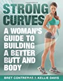 Strong Curves: A Womans Guide to Building a Better Butt and Body