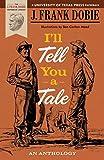 I'll Tell You a Tale: An Anthology (J. Frank Dobie Paperback Library)