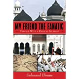 My Friend the Fanatic: Travels with a Radical Islamist ~ Sadanand Dhume