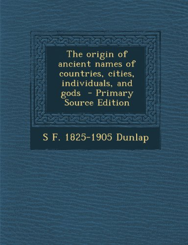 The Origin Of Ancient Names Of Countries, Cities, Individuals, And Gods - Primary Source Edition front-885742