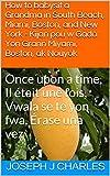 How to babysit a Grandma in South Beach, Miami, Boston, and New York -  Kijan pou w Gadò Yon Grann Miyami, Boston, ak Nouyòk: Once upon a time, Il était ... HaitianCreoleBooks Book 1) (English Edition)