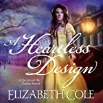 A Heartless Design: Secrets of the Zodiac, Book 1 (       UNABRIDGED) by Elizabeth Cole Narrated by Marian Hussey