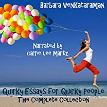 Quirky Essays for Quirky People: The Complete Collection (       UNABRIDGED) by Barbara Venkataraman Narrated by Carrie Lee Martz