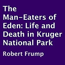 The Man-Eaters of Eden: Life and Death in Kruger National Park Audiobook by Robert Frump Narrated by John Skinner