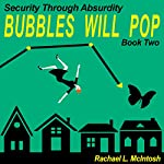 Bubbles Will Pop: Security Through Absurdity, Book 2 | Rachael L. McIntosh