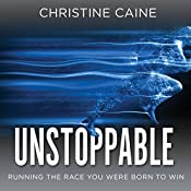Unstoppable: Running the Race You Were Born to Win | [Christine Caine]