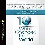 Ten Who Changed the World | Daniel L. Akin
