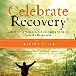 Celebrate Recovery: A Recovery Program Based on Eight Principles from the Beatitudes | John Baker